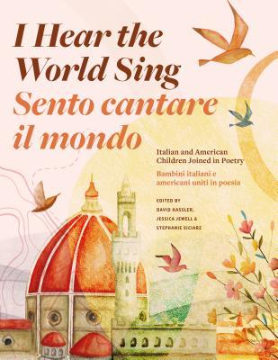 I Hear the World Sing (Sento Cantare Il Mondo): Italian and American Children Joined in Poetry (Bambini Italiani E Americani Uniti in Poesia) Cover Image