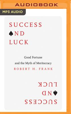 Success and Luck: Good Fortune and the Myth of Meritocracy Cover Image