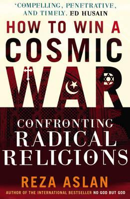 How to Win a Cosmic War: Confronting Radical Religions Cover Image