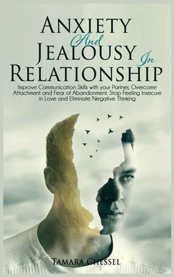 Anxiety and Jealousy in Relationship: Improve Communication Skills with Your Partner, Overcome Attachment and Fear of Abandonment. Stop Feeling Insecu Cover Image