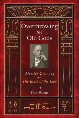 Overthrowing the Old Gods: Aleister Crowley and the Book of the Law Cover Image