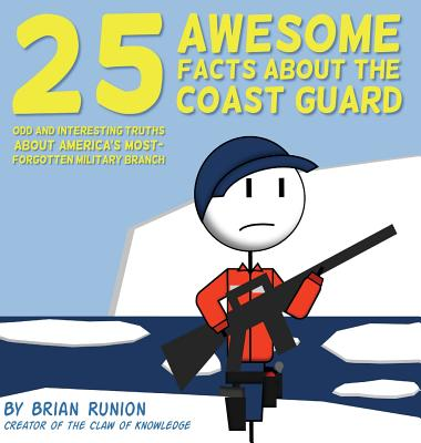 25 Awesome Facts About The Coast Guard: Odd and Interesting Truths About America's Most-Forgotten Military Branch Cover Image