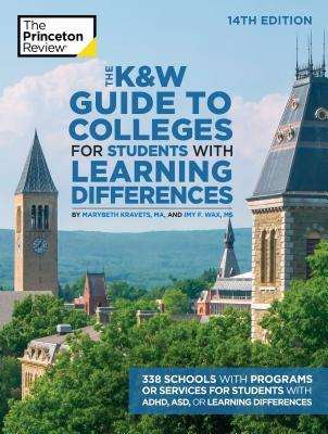 The K&W Guide to Colleges for Students with Learning Differences, 14th Edition: 338 Schools with Programs or Services for Students with ADHD, ASD, or Learning  Differences (College Admissions Guides) Cover Image