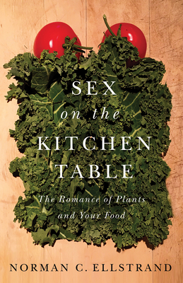 Sex on the Kitchen Table: The Romance of Plants and Your Food Cover Image