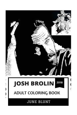 Josh Brolin Adult Coloring Book: Thanos from Avengers and Cable from Deadpool, Gonnies Legend and Talented Actor Inspired Adult Coloring Book Cover Image
