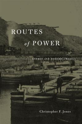 Routes of Power: Energy and Modern America Cover Image