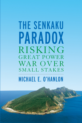 The Senkaku Paradox: Risking Great Power War Over Small Stakes Cover Image