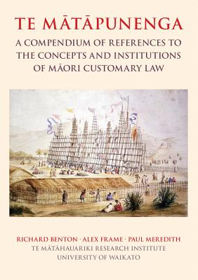Te Matapunenga: A Compendium of References to the Concepts and Institutions of Maori Customary Law Cover Image