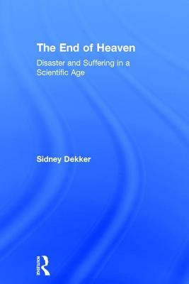 The End of Heaven: Disaster and Suffering in a Scientific Age Cover Image
