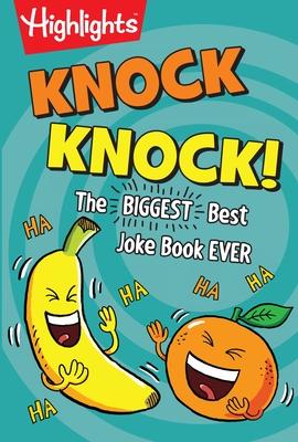 Knock Knock!: The BIGGEST, Best Joke Book EVER (Highlights Laugh Attack! Joke Books) Cover Image