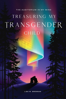 The Auditorium in My Mind: Treasuring My Transgender Child Cover Image