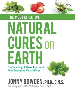 The Most Effective Natural Cures on Earth: The Surprising Unbiased Truth About What Treatments Work and Why Cover Image