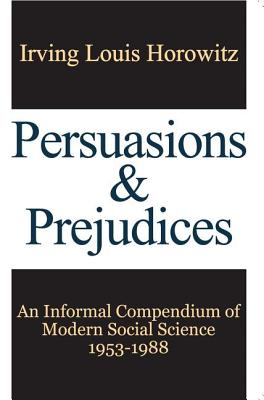 Persuasions and Prejudices: An Informal Compendium of Modern Social Science, 1953-1988 Cover Image