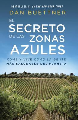 El secreto de las zonas azules: Come y vive como la gente más saludable del planeta Cover Image
