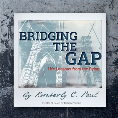 Bridging the Gap: Life Lessons from the Dying | Gibson's Bookstore