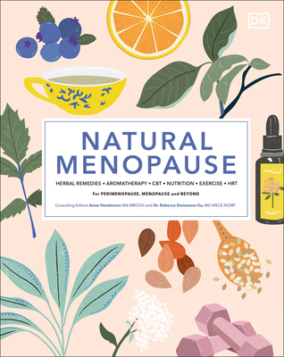 Natural Menopause: Herbal Remedies, Aromatherapy, CBT, Nutrition, Exercise, HRT...for Perimenopause , Menopause, and Beyond Cover Image