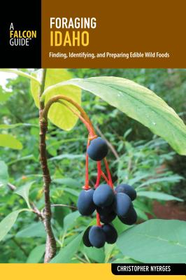 Foraging Idaho: Finding, Identifying, and Preparing Edible Wild Foods Cover Image