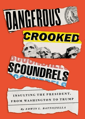 Dangerous Crooked Scoundrels: Insulting the President, from Washington to Trump Cover Image