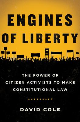 Engines Of Liberty The Power Of Citizen Activists To Make Constitutional Law