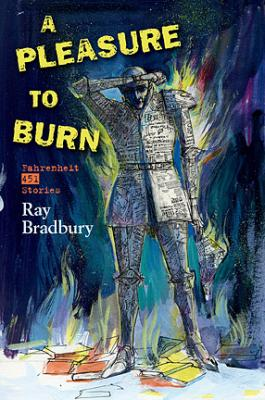 A Pleasure to Burn: Fahrenheit 451 Stories Cover Image
