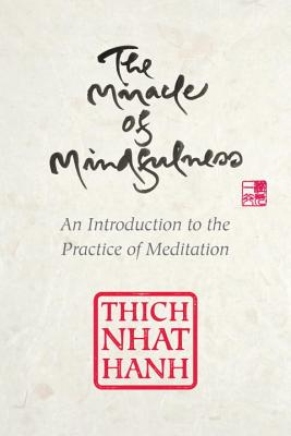 The Miracle of Mindfulness, Gift Edition: An Introduction to the Practice of Meditation Cover Image