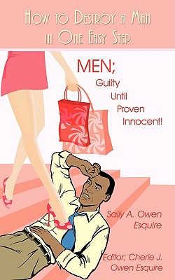 How to Destroy a Man in One Easy Step: Men; Guilty Until Proven Innocent! Cover Image