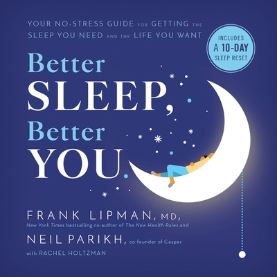 Better Sleep, Better You Lib/E: Your No-Stress Guide for Getting the Sleep You Need and the Life You Want Cover Image