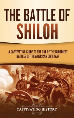 The Battle of Shiloh: A Captivating Guide to the One of the Bloodiest Battles of the American Civil War Cover Image