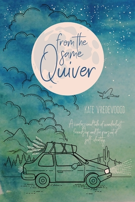 From the Same Quiver: A Confessional Tale of Wanderlust, Friendship and the Pursuit of Self-Identity cover