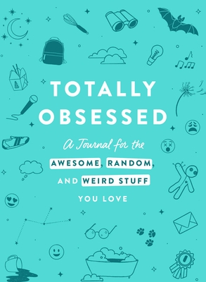 Totally Obsessed: A Journal for the Awesome, Random, and Weird Stuff You Love Cover Image