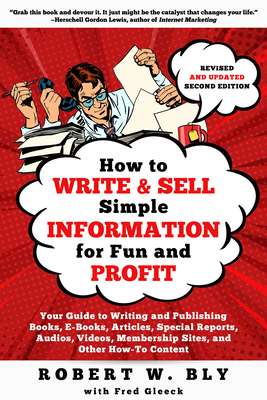 How to Write and Sell Simple Information for Fun and Profit: Your Guide to Writing and Publishing Books, E-Books, Articles, Special Reports, Audios, V Cover Image