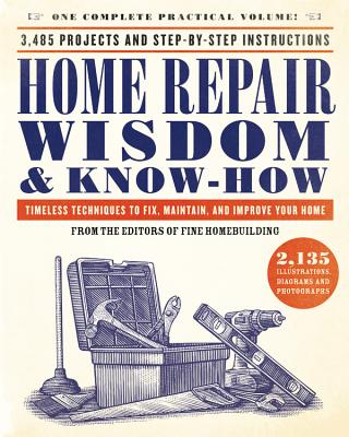 Home Repair Wisdom & Know-How: Timeless Techniques to Fix, Maintain, and Improve Your Home Cover Image