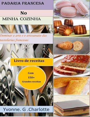Padaria francesa No Minha cozinha: Dominar a arte e o artesanato das pastelarias francesas Cover Image