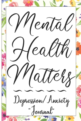 Mental Health Matters Depression/Anxiety Journal: Sleep track, Medication Log, Self Care Log Cover Image