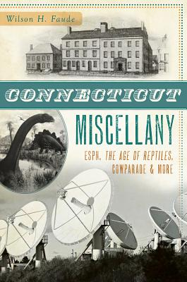 Connecticut Miscellany: Espn, the Age of the Reptiles, Cowparade & More (Miscellany (History Press)) Cover Image
