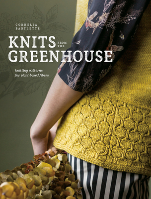 Knits from the Greenhouse: Knitting Patterns for Plant-Based Fibers Cover Image