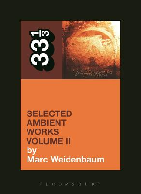 Aphex Twin's Selected Ambient Works Volume II (33 1/3) Cover Image