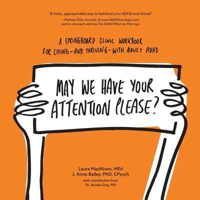 May We Have Your Attention Please?: A Springboard Clinic Workbook for Living--and Thriving--with Adult ADHD Cover Image