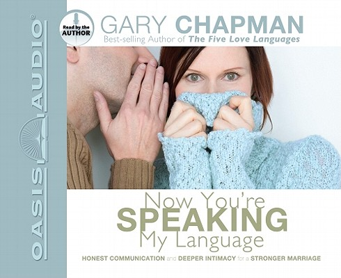 Now You're Speaking My Language: Honest Communication and Deeper Intimacy for a Stronger Marriage Cover Image