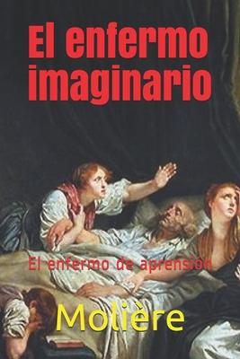 El enfermo imaginario: El enfermo de aprensión Cover Image