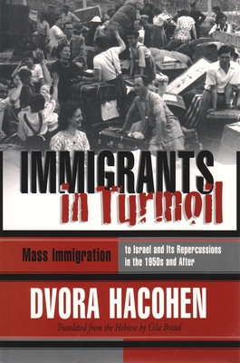 Immigrants in Turmoil: The Great Wave of Immigration to Israel and Its Absorption, 1948-1955 (Modern Jewish History) Cover Image