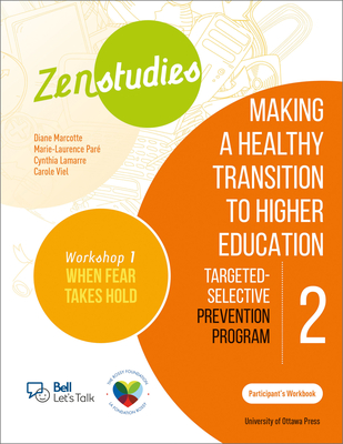 Zenstudies 2: Making a Healthy Post-Secondary Transition - Participant's Handbook, When Fear Takes Hold: Targeted-Selective Prevention Program Cover Image