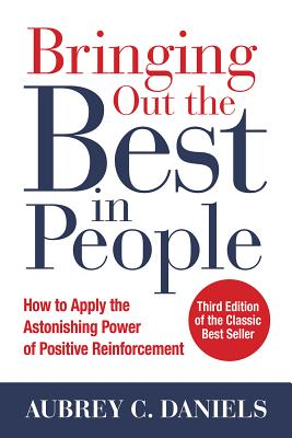 Bringing Out the Best in People: How to Apply the Astonishing Power of Positive Reinforcement, Third Edition Cover Image