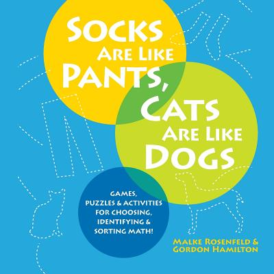 Socks Are Like Pants, Cats Are Like Dogs: Games, Puzzles, and Activities for Choosing, Identifying, and Sorting Math Cover Image