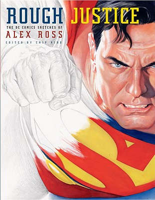 Rough Justice: The DC Comics Sketches of Alex Ross Cover Image