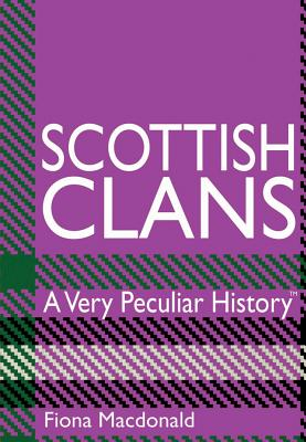Scottish Clans: A Very Peculiar History(tm) Cover Image