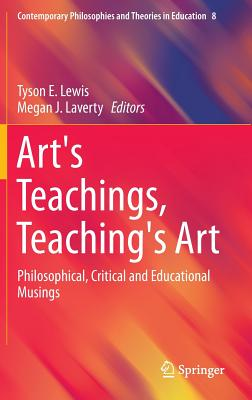 Art's Teachings, Teaching's Art: Philosophical, Critical and Educational Musings (Contemporary Philosophies and Theories in Education #8) Cover Image