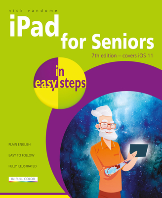 iPad for Seniors in Easy Steps: Covers IOS 11 Cover Image