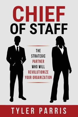 Chief Of Staff: The Strategic Partner Who Will Revolutionize Your Organization Cover Image