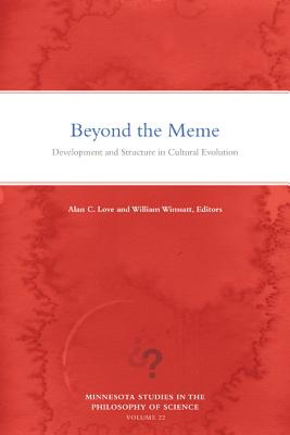 Beyond the Meme: Development and Structure in Cultural Evolution (Minnesota Studies in the Philosophy of Science #22) Cover Image